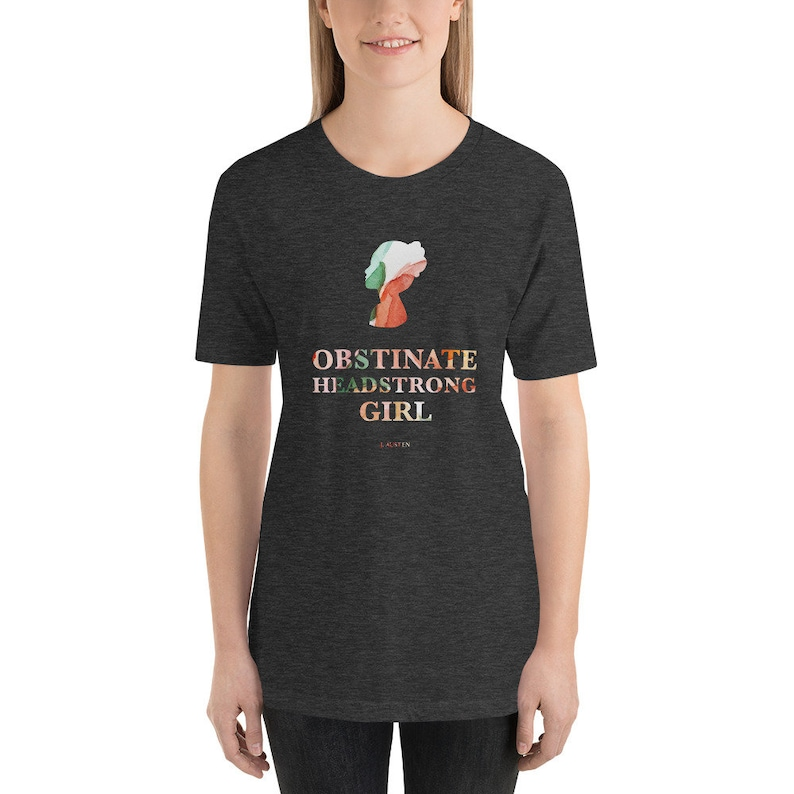 A Jane Austen Literary Shirt for Pride and Prejudice Readers and Book Lovers Obstinate Headstrong Girl Watercolor Shirt