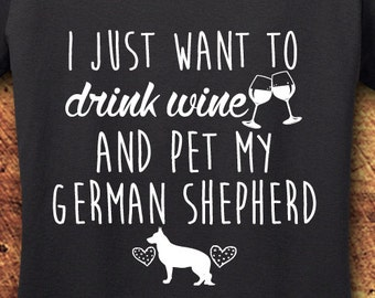 German Shepherd, German Shepherd Shirt, German Shepherd Art, German Shephard, Wine, Wine shirt, I Just Want to Drink Wine, T-Shirt, Shirt