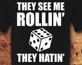 0d418fa6648 They See Me Rollin  D6 They Hatin   Dice  Dice Games  D6  Dungeons and  Dragons  D and D  DND  Dice  RPG  Geek  Fantasy  T-Shirt  Shirt  Tee
