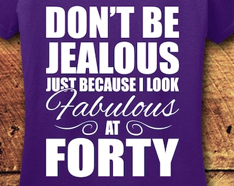 40th Birthday Shirt, Don't Be Jealous Just Because I Look Fabulous At Forty, Forty Birthday Shirt, 40th Birthday, 1978, T-Shirt, Shirt, Tee