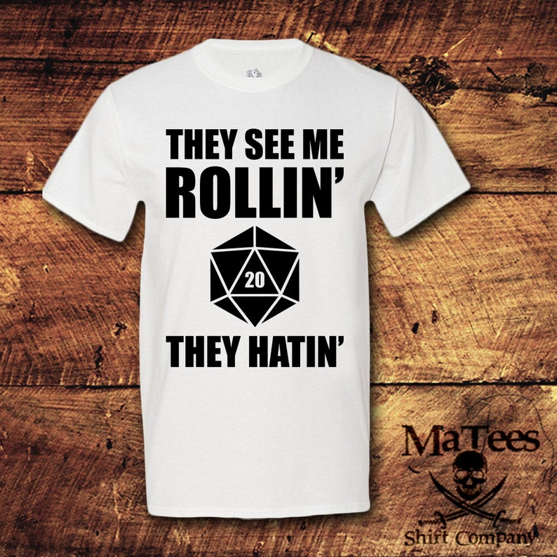 313f5f27486 They See Me Rollin  D20 They Hatin   Dungeons and Dragons  D and D  DND   Dice  RPG  Geek  Fantasy  D20  Gamer  T-Shirt  Shirt  Tee