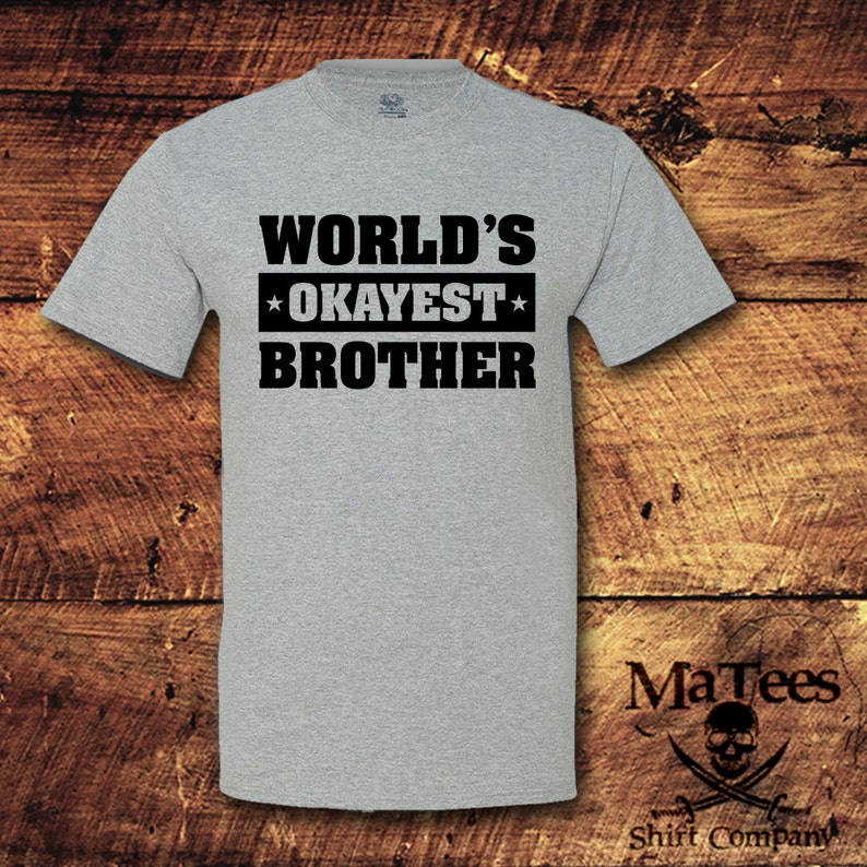 eee270dd291 Worlds Okayest Brother Brother Gift Big Brother Shirt Big