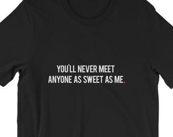You'll Never Meet Anyone As Sweet As Me Tee