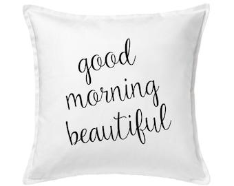 Good Morning Beautiful Pillow, Home Decor, Bedroom Decor, Bed Pillow