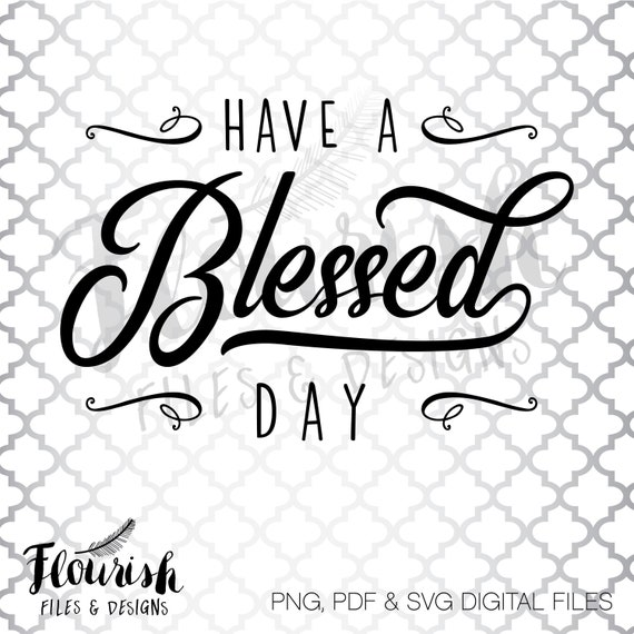 Have A Blessed Day Digital Cut File Svg Png Pdf Digital Etsy