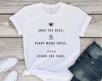 6bf1a9250 Save The Bees, Plant More Trees, Clean The Seas, Eco T-Shirt, Funny T-Shirt,  Women T-Shirt, Unisex T-Shirt, Eco Tee, Gift T-Shirt