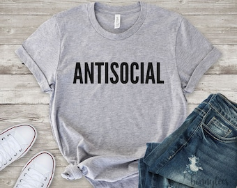 Antisocial, antisocial shirt, anti social club, anti social social, friends, girlfriend gift, gift for her, gift idea, feminist, graphic tee