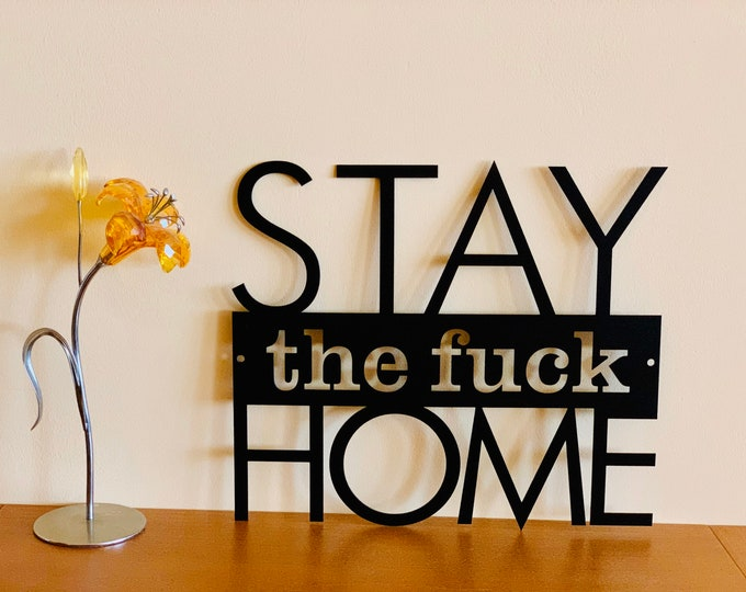 Stay The Fuck Home Custom Metal Sign Metal Wall Art Gift Personalized Wall Hanging Door Hanger Stay Safe Social Distancing Living Room Decor