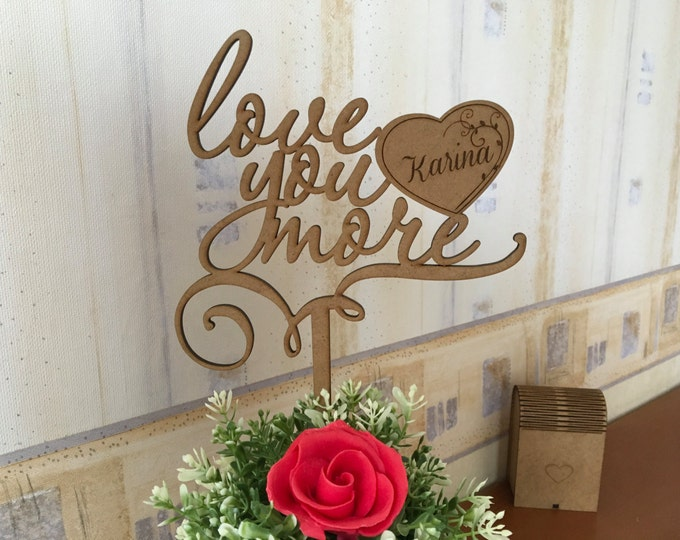 Personalized Name Cake Topper Love You More Custom Sign Valentines Day Centerpiece Wood Custom Engraved Name Laser Cut Heart Gift for Her