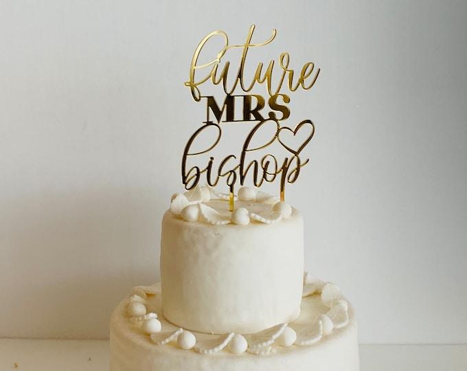 Personalized Future Mrs Cake Topper Custom Name Bridal Shower Hand Lettered Calligraphy Bachelorette Engagement Wedding Cake Topper Script