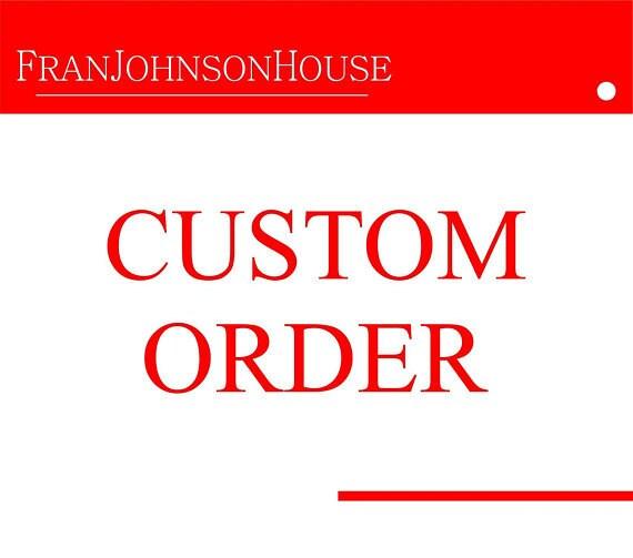 Custom order for Sandra J. Moore