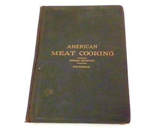 1886 Hotel Meat Cooking: Comprising Hotel and Restaurant Fish and Oyster Cooking by Jessup Whitehead