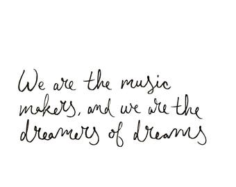 We are the music makers, and we are the dreamers of dreams  |  instant download digital printable
