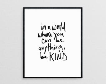 In a world where you can be anything, be kind    hand lettered kindness quote modern minimal art