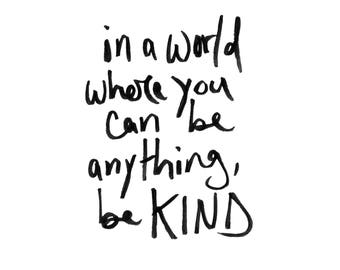 In a world where you can be anything, be kind   hand lettered kindness quote instant download digital printable