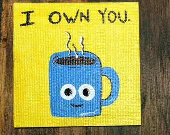 I own You..  Coffee Love Magnet