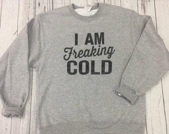 I'm Freaking Cold Crew Neck Sweatshirt, Super Soft, Cozy Crew