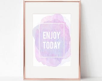 Inspirational quote print - enjoy today print - best friend gift  - motivational poster - typographic quote print - watercolour art print