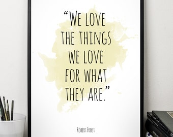 We love  ..., Robert Frost , Alternative Watercolor Poster, Wall art quote, Motivational quote, Inspirational quote,T