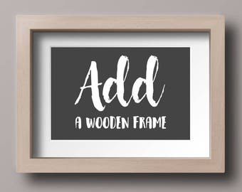 Wooden Frame - Add a Wooden Frame to Your Purchase (Natural, Black, or White)