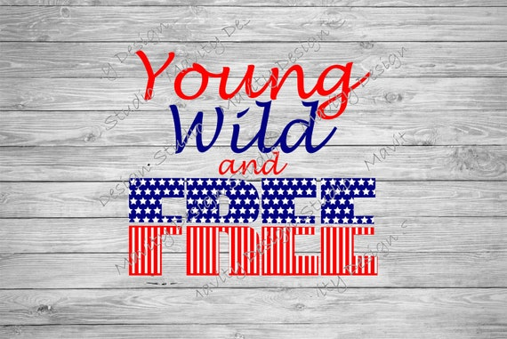 Young Wild And Free Svg Svg Designs 4th Of July Svg File Etsy