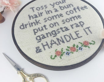KIT- Toss your hair in a bun, drink some coffee, throw on some gangsta rap & HANDLE IT cross stitch. Funny, subversive wall art
