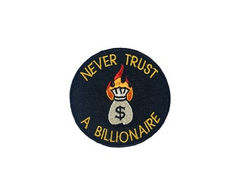 Never Trust A Billionaire Iron On Embroidered Patch