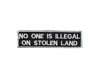 No One Is Illegal On Stolen Land Iron On Embroidered Patch