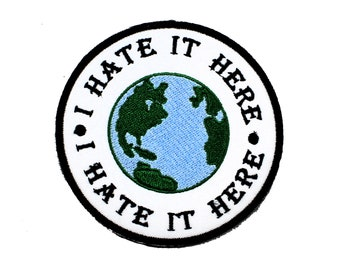 I Hate It Here-World-Planet Earth-Embroidered-Iron On-Sew On Patch