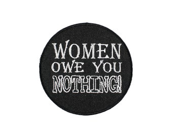 Women Owe You NOTHING Iron On Embroidered Patch