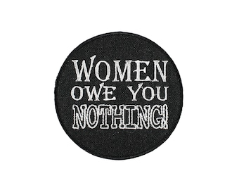 Women Owe You NOTHING-Feminist-Embroidered-Iron On-Sew On Patch