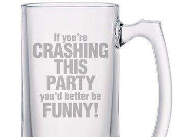 """Groom - Bestman Gift - NOVELTY BEER MUG 14oz. """"If You're Crashing this Party, You'd Better Be Funny!"""" by Eewneek"""