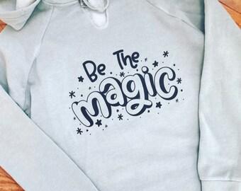 Be the Magic / Hoodie / Tee / Longsleeve