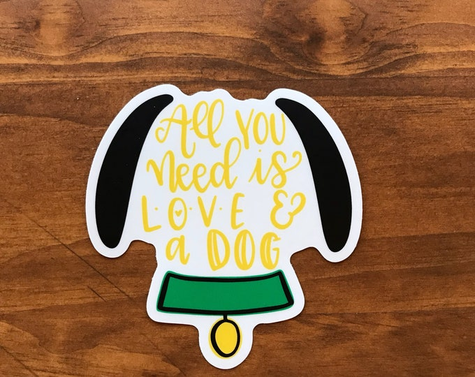 All You Need is Love and a Dog Sticker / Larger Size / 4 Inches