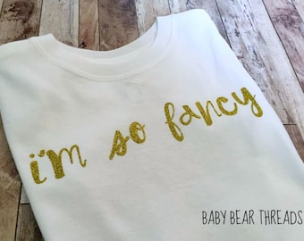 I'm So Fancy - Baby Bodysuit - Kid Shirt - Gold Glitter