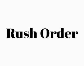RUSH ORDER **Message to Shop Owner PRIOR to purchase required**