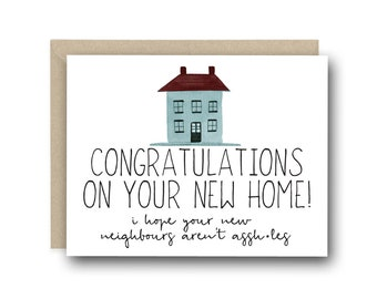 funny new home card congratulations on your new home i hope your new neighbours arent asshles congratulations card housewarming card