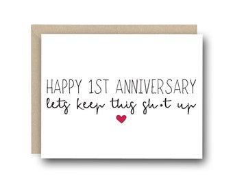 1st Anniversary Card - Happy Anniversary. Let's Keep This Sh*t up - Love Card, Funny Anniversary Card, Card for Wife, Card for Husband