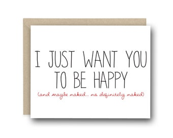 Naughty Valentine's Day Card - I Just Want You To Be Happy - Anniversary Card, I Love You Card, Birthday Card, Thinking of You Card