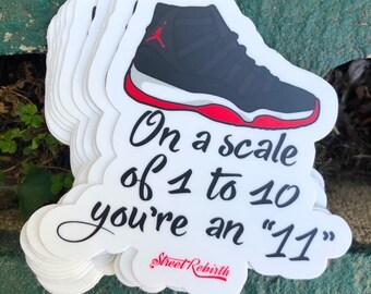 f9316100c08a27 On A Scale 1-10 You re An 11 Sticker 4 Inch Vinyl - Skateboard Laptop Car  Decals etc - Jordan 11s Shoe Lover Sneaker Head - For Girlfriend