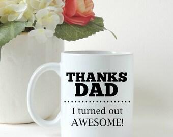Father's Day Gift, Thanks Dad I Turned Out Awesome, Gift for Dad, Gift for Him, Thank you Gift, Custom Coffee Mug, Custom Mug
