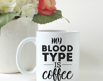 My Blood Type Is Coffee Coffee Mug. Tea Mug. Gift Mug.