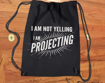 I Am Not Yelling I Am Projecting Rehearsal Drawstring Backpack Rehearsal Bag, Broadway Musical Actor