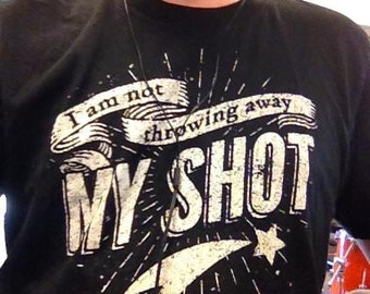 Not Throwing Away My Shot Hamilton Shirt Hamilton Gift Not Gonna Throw Away My Shot, Unisex Plus Size Assorted Colors