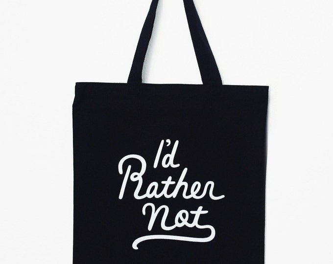 "I'd Rather Not - Honest Tote | 15""x 16"" 