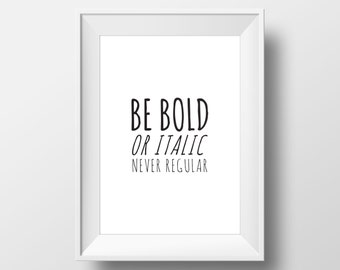 Motivational Wall Decor, Typography Print, Typography Wall Art, Inspirational Sign, Be bold or italic never regular,   Motivational Poster