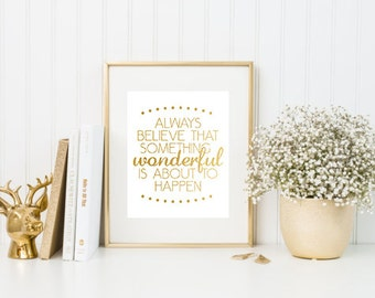 Always Believe Something Wonderful is About to Happen Faux Gold Foil Digital Printable Wall Decor