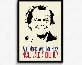 The Shining Poster Jack Torrance Quote - All Work And No Play Makes Jack A Dull Boy - Art Print, Multiple Sizes - 8x10 to 24x36 - Minimal