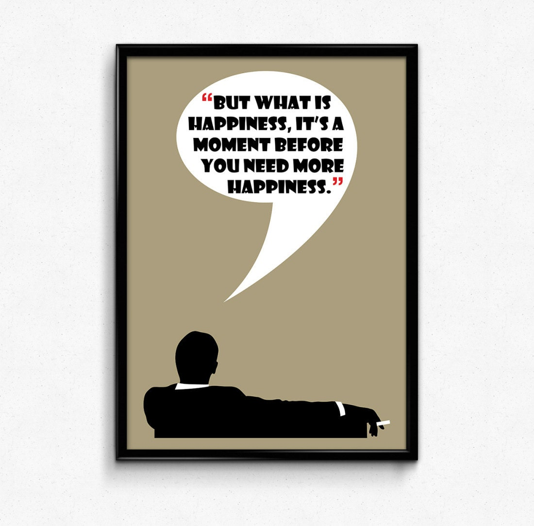 Mad Men Poster Don Draper Quote - Happiness Is A Moment Before You ...