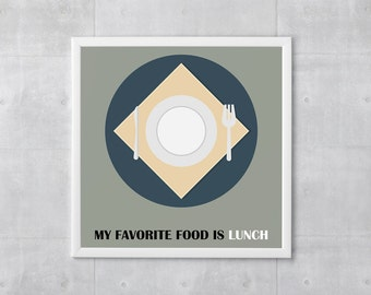 Lunch Poster Print - My Favorite Food Is Lunch - Art Print, Multiple Sizes - 10x10 to 18x18 - Retro Classic Style, Funny Quote Wordplay